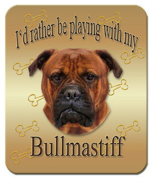 I'd Rather Be Playing With My Bullmastiff Mouse Pad