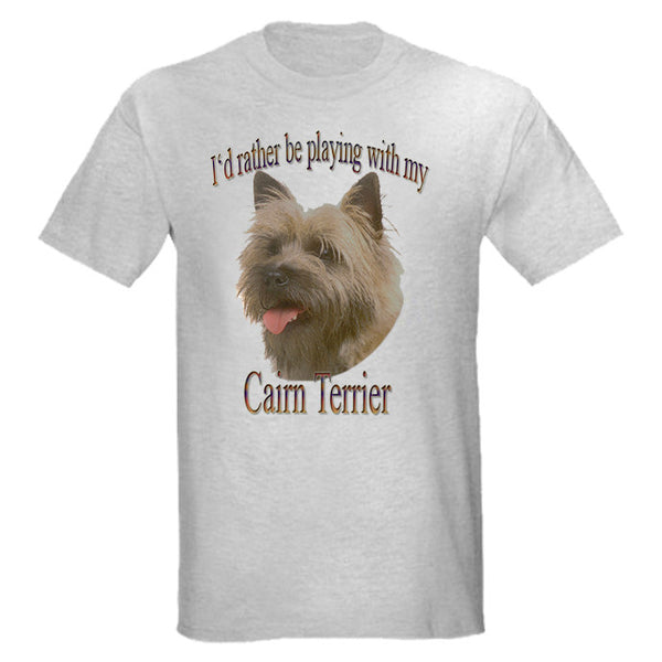 Gray I'd Rather Be Playing With My Cairn Terrier T-Shirt
