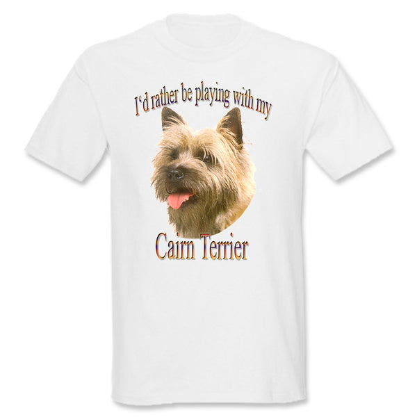 White I'd Rather Be Playing With My Cairn Terrier T-Shirt