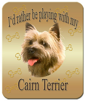 I'd Rather Be Playing With My Cairn Terrier Mouse Pad