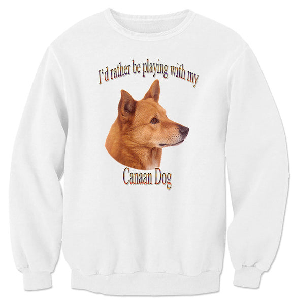 White I'd Rather Be Playing With My Canaan Dog Sweatshirt