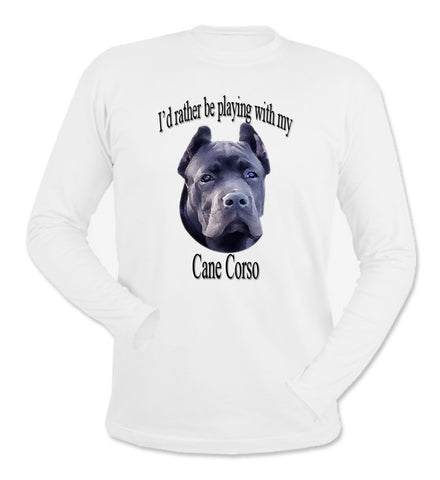White I'd Rather Be Playing With My Cane Corso Long Sleeve T-Shirt