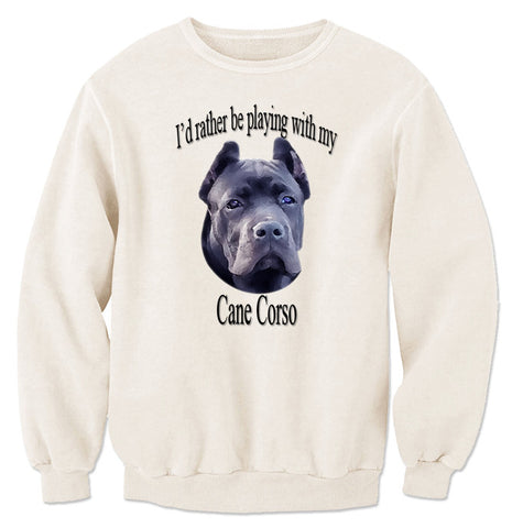 Natural I'd Rather Be Playing With My Cane Corso Sweatshirt