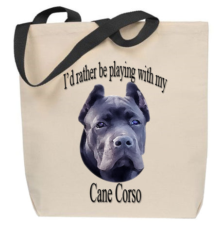 I'd Rather Be Playing With My Cane Corso Tote Bag