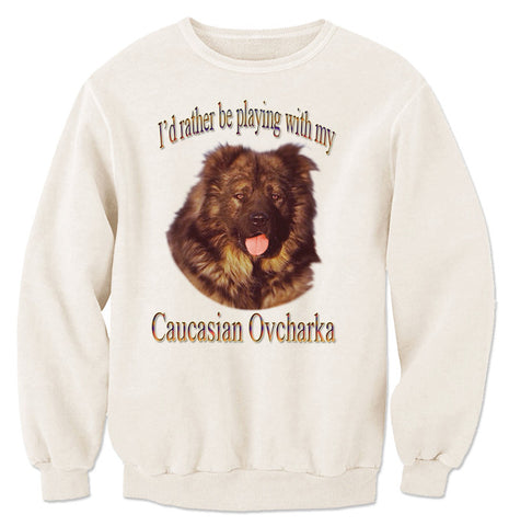 Natural I'd Rather Be Playing With My Caucasian Ovcharka Sweatshirt