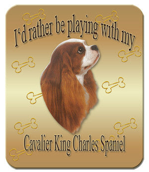 I'd Rather Be Playing With My Cavalier King Charles Spaniel Mouse Pad