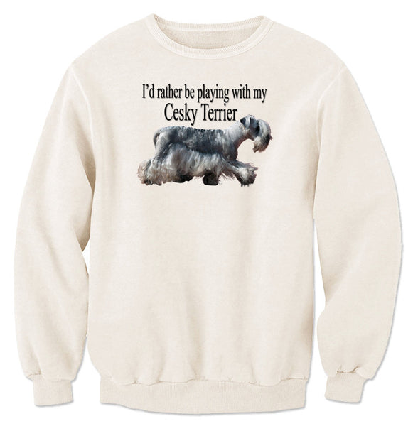 Natural I'd Rather Be Playing With My Cesky Terrier Sweatshirt