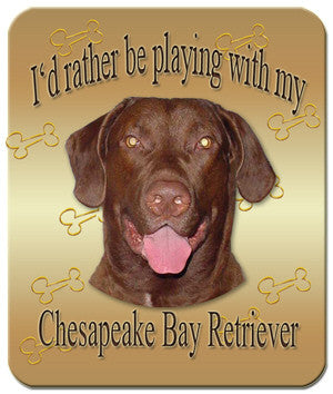 I'd Rather Be Playing With My Chesapeake Bay Retriever Mouse Pad