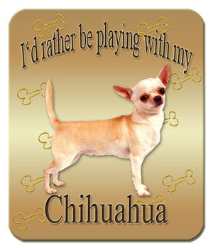 I'd Rather Be Playing With My Chihuahua Mouse Pad