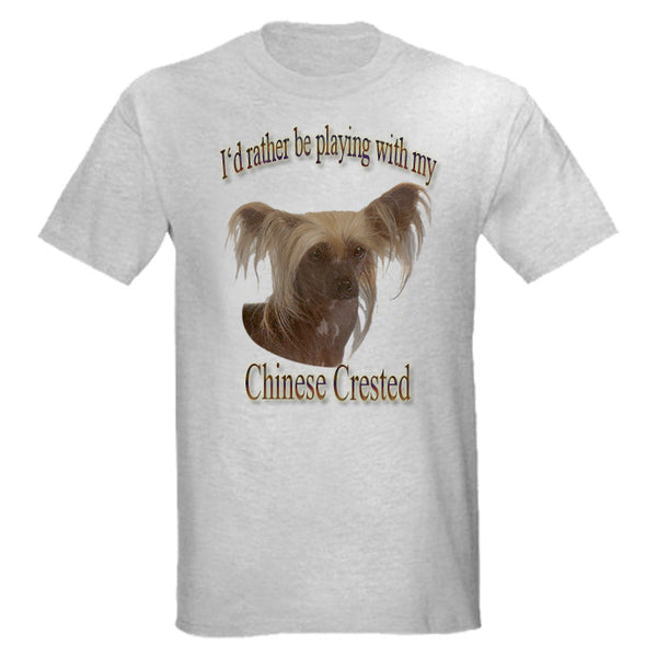 Gray I'd Rather Be Playing With My Chinese Crested T-Shirt