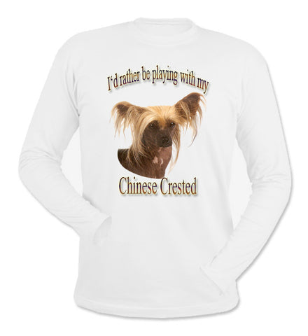 I'd Rather Be Playing With My Chinese Crested Long Sleeve T-Shirt