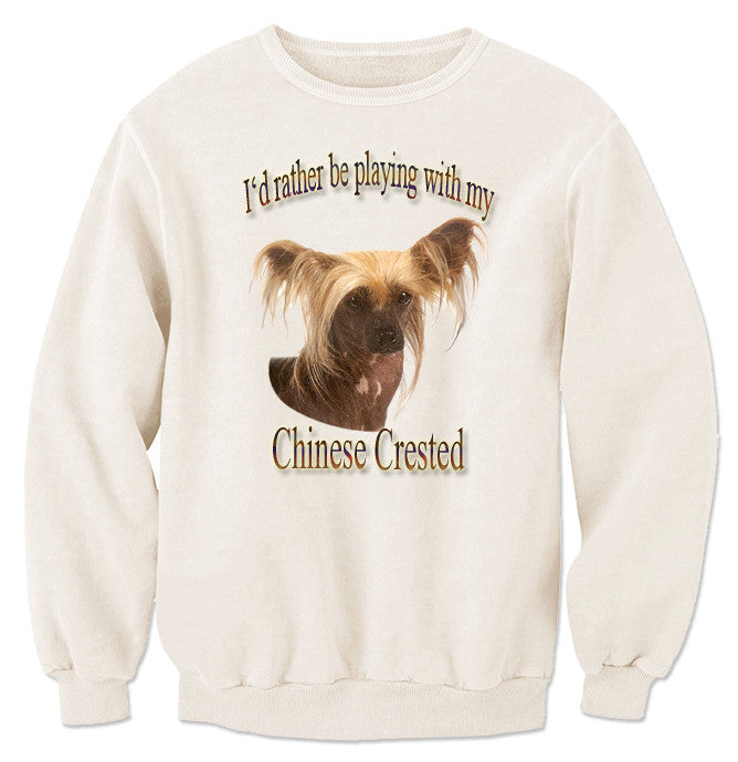 Natural I'd Rather Be Playing With My Chinese Crested Sweatshirt
