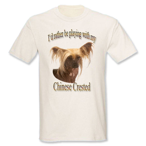 Natural I'd Rather Be Playing With My Chinese Crested T-Shirt