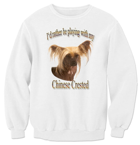 White I'd Rather Be Playing With My Chinese Crested Sweatshirt