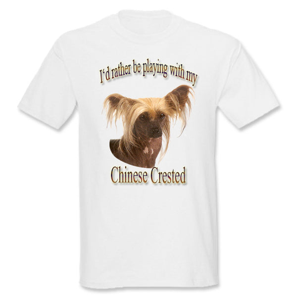 White I'd Rather Be Playing With My Chinese Crested T-Shirt
