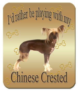 I'd Rather Be Playing With My Chinese Crested Mouse Pad