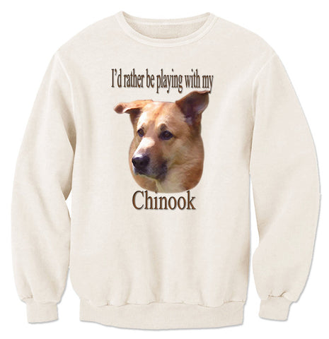 Natural I'd Rather Be Playing With My Chinook Sweatshirt