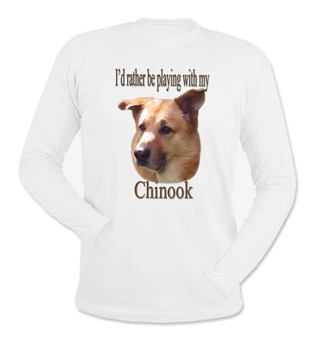 I'd Rather Be Playing With My Chinook White Long Sleeve T-Shirt