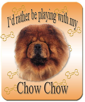 I'd Rather Be Playing With My Chow Chow Mouse Pad