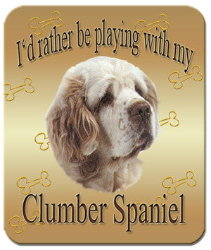 I'd Rather Be Playing With My Clumber Spaniel Mouse Pad