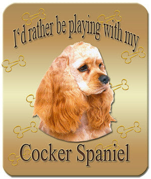 I'd Rather Be Playing With My Cocker Spaniel Mouse Pad