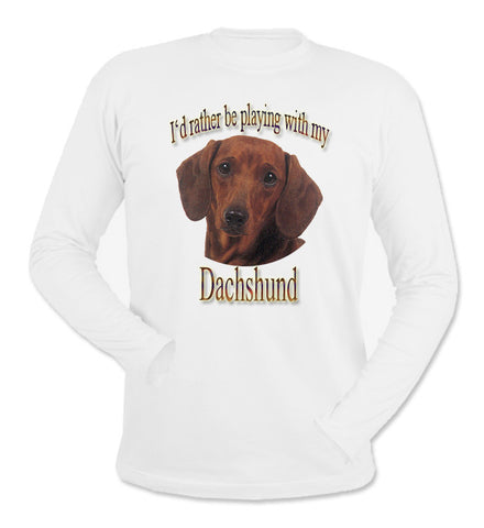 White I'd Rather Be Playing With My Dachshund Long Sleeve T-Shirt