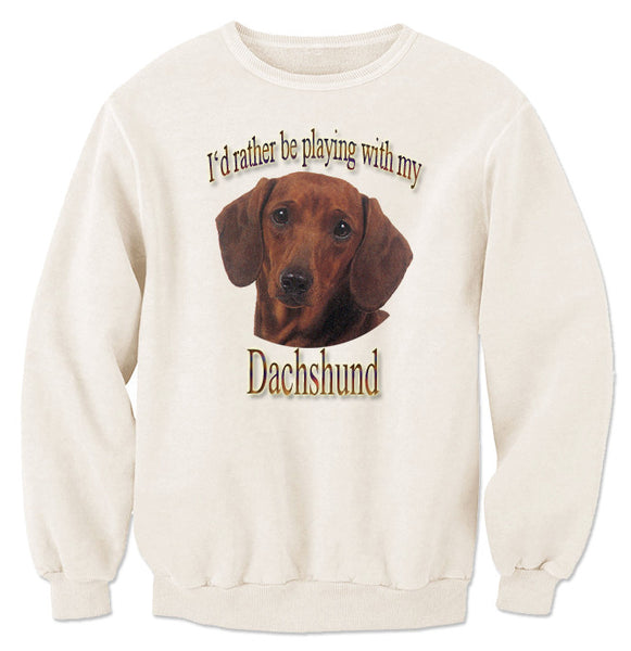 Natural I'd Rather Be Playing With My Dachshund Sweatshirt