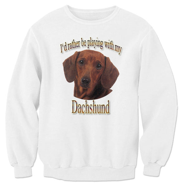 White I'd Rather Be Playing With My Dachshund Sweatshirt