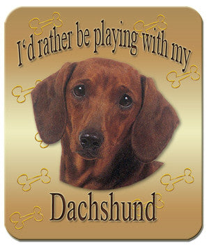 I'd Rather Be Playing With My Dachshund Mouse Pad