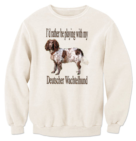 Beige I'd Rather Be Playing With My Deutscher Wachtelhund Sweatshirt