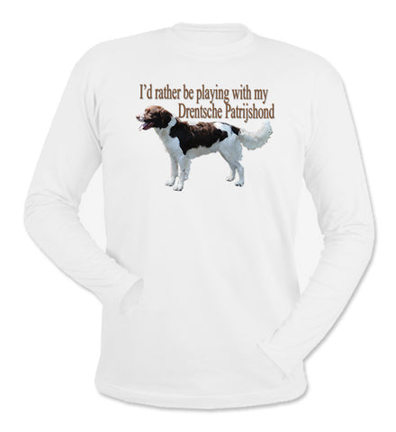 I'd Rather Be Playing With My Drentsche Patrijshond White Long Sleeve T-Shirt