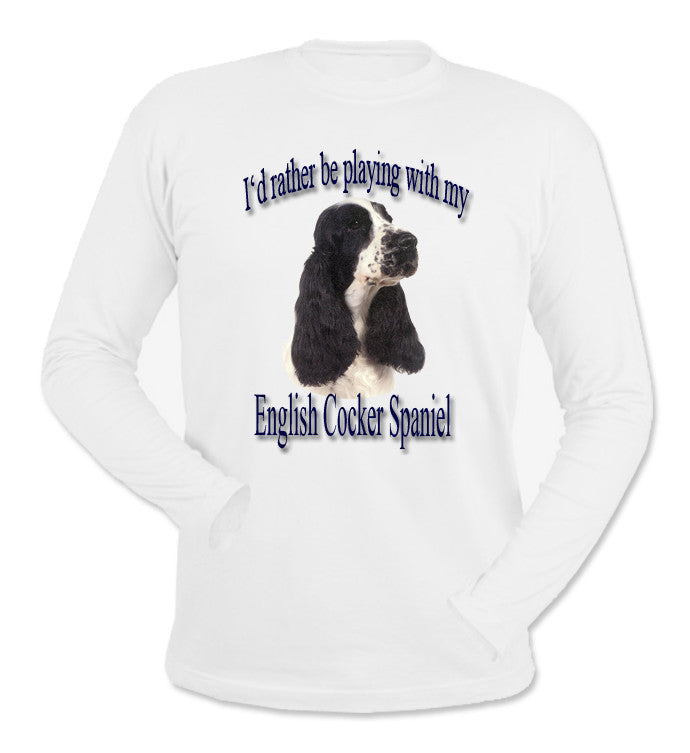 White I'd Rather Be Playing With My English Cocker Spaniel Long Sleeve T-Shirt