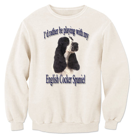 Natural I'd Rather Be Playing With My English Cocker Spaniel Sweatshirt
