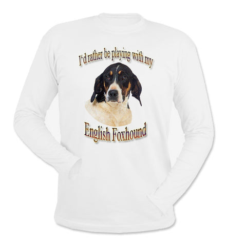 White I'd Rather Be Playing With My English Foxhound Long Sleeve T-Shirt