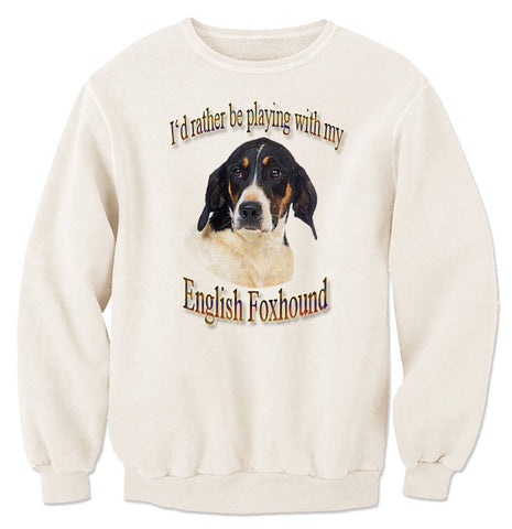 Natural I'd Rather Be Playing With My English Foxhound Sweatshirt