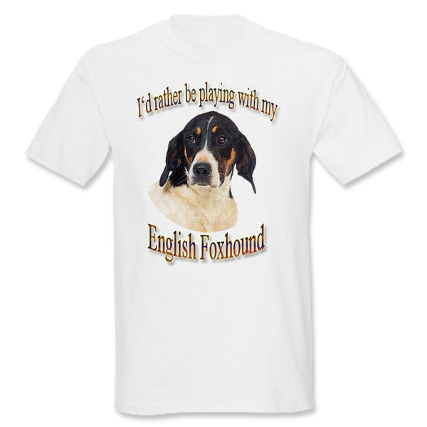 White I'd Rather Be Playing With My English Foxhound T-Shirt