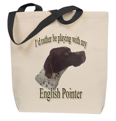 I'd Rather Be Playing With My English Pointer Tote Bag