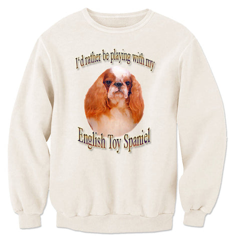 Natural I'd Rather Be Playing With My English Toy Spaniel Sweatshirt