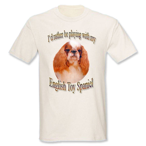 Natural I'd Rather Be Playing With My English Toy Spaniel T-Shirt