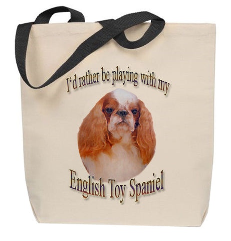 I'd Rather Be Playing With My English Toy Spaniel Tote Bag