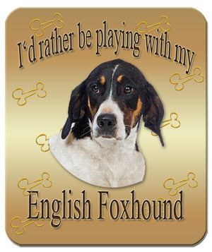 I'd Rather Be Playing With My English Foxhound Mouse Pad