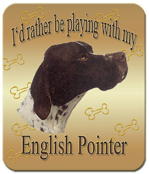 I'd Rather Be Playing With My English Pointer Mouse Pad
