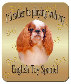 I'd Rather Be Playing With My English Toy Spaniel Mouse Pad