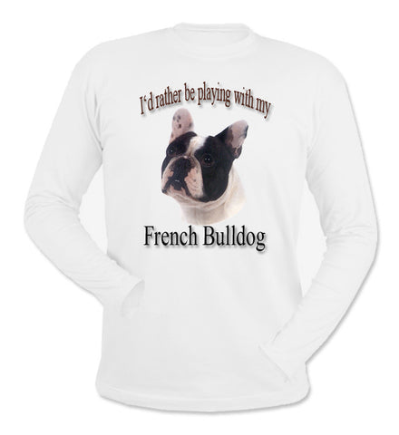 White I'd Rather Be Playing With My French Bulldog Long Sleeve T-Shirt
