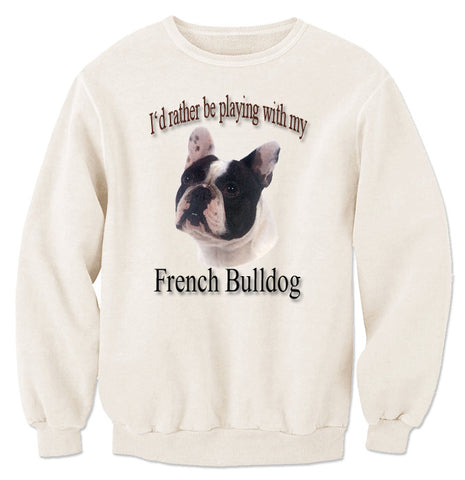 Natural I'd Rather Be Playing With My French Bulldog Sweatshirt