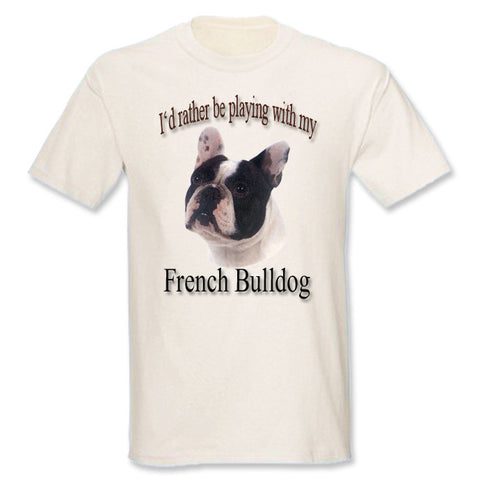Natural I'd Rather Be Playing With My French Bulldog T-Shirt