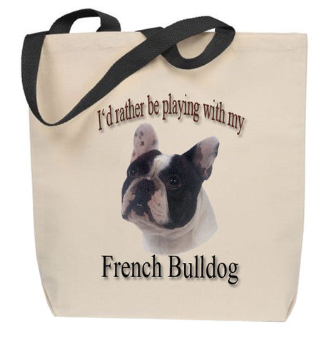 I'd Rather Be Playing With My French Bulldog Tote Bag