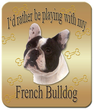 I'd Rather Be Playing With My French Bulldog Mouse Pad