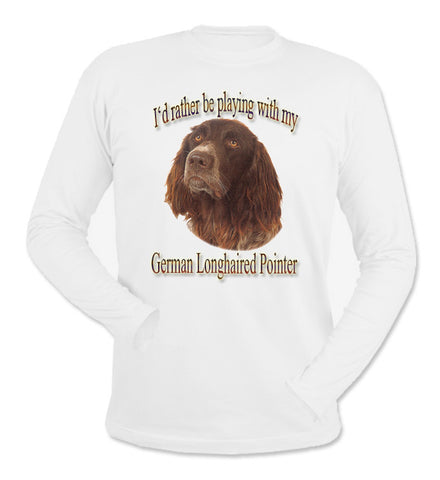 White I'd Rather Be Playing With My German Longhaired Pointer Long Sleeve T-Shirt
