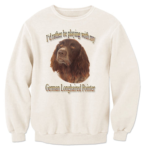 Natural I'd Rather Be Playing With My German Longhaired Pointer Sweatshirt